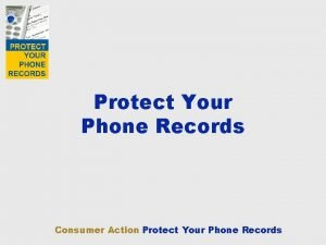 Protect Your Phone Records Consumer Action Protect Your