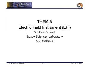 THEMIS Electric Field Instrument EFI Dr John Bonnell