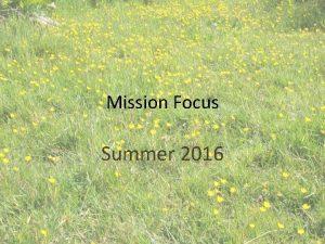 Mission Focus Summer 2016 Summer Mission Focus At