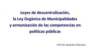 Leyes de descentralizacin la Ley Orgnica de Municipalidades