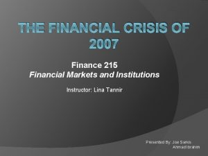 THE FINANCIAL CRISIS OF 2007 Finance 215 Financial
