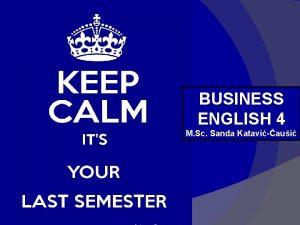 BUSINESS ENGLISH 4 M Sc Sanda Kataviaui WELCOME