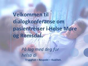 Velkommen til dialogkonferanse om pasientreiser i Helse Mre