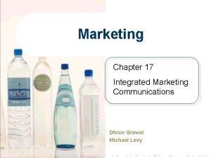 Marketing Chapter 17 Integrated Marketing Communications Dhruv Grewal