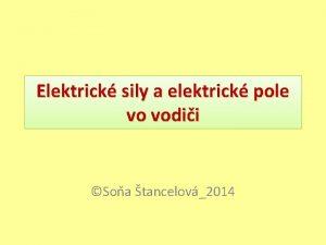 Elektrick sily a elektrick pole vo vodii Soa