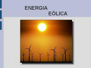 ENERGIA ELICA INTRODUCCIN Nos molesta Nos quema la