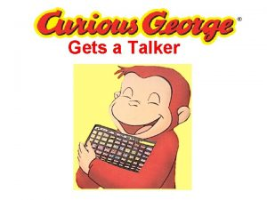 Gets a Talker Gets a Talker Curious George