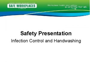 Safety Presentation Infection Control and Handwashing Routine Practices