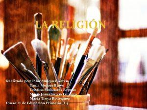LA RELIGIN Realizado por Pilar Mrquez Garca Tania