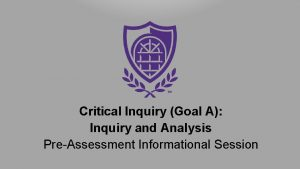Critical Inquiry Goal A Inquiry and Analysis PreAssessment
