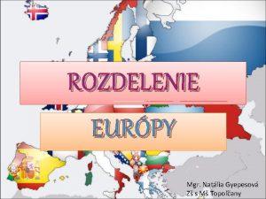 ROZDELENIE EURPY Mgr Natlia Gyepesov Z s M