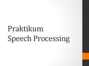 Praktikum Speech Processing Petunjuk Praktikum Praktikum terdiri dari