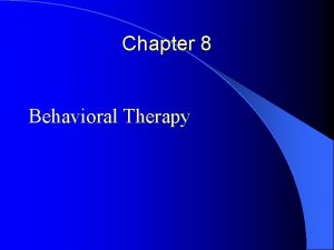 Chapter 8 Behavioral Therapy Behavioral Therapy l Formulated