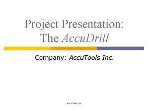Project Presentation The Accu Drill Company Accu Tools