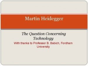 Martin Heidegger The Question Concerning Technology With thanks