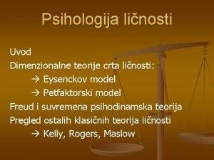 Psihologija linosti Uvod Dimenzionalne teorije crta linosti Eysenckov