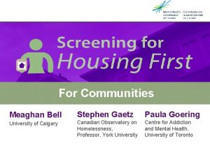 Housing First Screening Tools For Communities Meaghan Bell