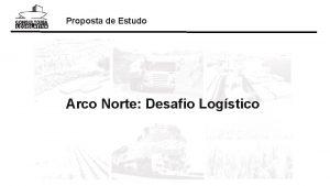 Proposta de Estudo Arco Norte Desafio Logstico Proposta