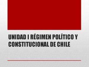 UNIDAD I RGIMEN POLTICO Y CONSTITUCIONAL DE CHILE