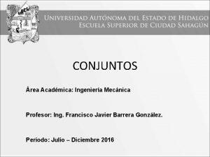 CONJUNTOS rea Acadmica Ingeniera Mecnica Profesor Ing Francisco