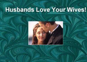 Husbands Love Your Wives Husbands Love Your Wives