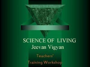 SCIENCE OF LIVING Jeevan Vigyan Teachers Training Workshop