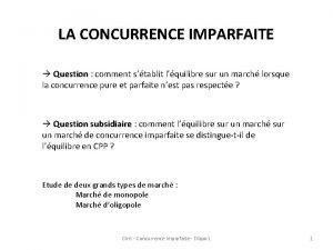 LA CONCURRENCE IMPARFAITE Question comment stablit lquilibre sur