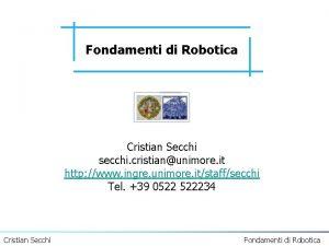 Fondamenti di Robotica Cristian Secchi secchi cristianunimore it