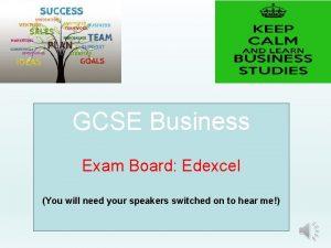 GCSE Business Exam Board Edexcel You will need