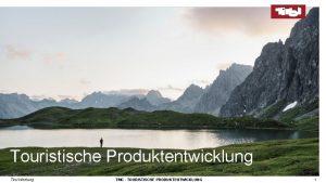Touristische Produktentwicklung Tirol Werbung TMC TOURISTISCHE PRODUKTENTWICKLUNG 1