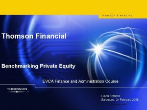 THOMSON FINANCIAL Thomson Financial Benchmarking Private Equity EVCA