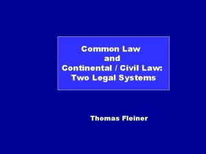 Common Law and Continental Civil Law Two Legal