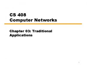 CS 408 Computer Networks Chapter 03 Traditional Applications