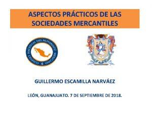 ASPECTOS PRCTICOS DE LAS SOCIEDADES MERCANTILES GUILLERMO ESCAMILLA