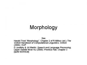 Morphology See Harald Trost Morphology Chapter 2 of