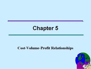 Chapter 5 CostVolumeProfit Relationships Chapter 5 CostVolumeProfit Relationships