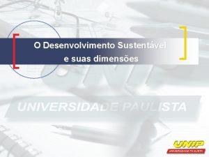 O Desenvolvimento Sustentvel e suas dimenses O Desenvolvimento