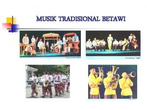 MUSIK TRADISIONAL BETAWI MUSIK BETAWI Gambang Kromong n