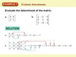 EXAMPLE 1 Evaluate determinants Evaluate the determinant of