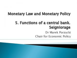 Monetary Law and Monetary Policy 5 Functions of