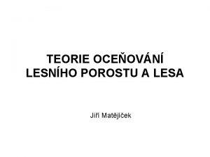 TEORIE OCEOVN LESNHO POROSTU A LESA Ji Matjek