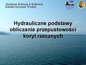 Akademia Rolnicza w Krakowie Katedra Inynierii Wodnej Hydrauliczne