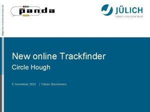 Mitglied der HelmholtzGemeinschaft New online Trackfinder Circle Hough