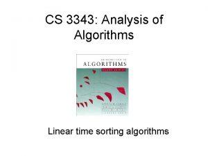 CS 3343 Analysis of Algorithms Linear time sorting