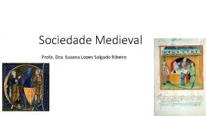 Sociedade Medieval Profa Dra Suzana Lopes Salgado Ribeiro