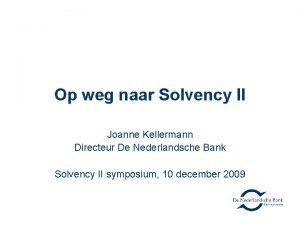 Op weg naar Solvency II Joanne Kellermann Directeur