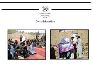 Civic Education Background Civic Education units work with