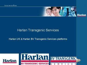 Harlan Transgenic Services Harlan UK Harlan BV Transgenic