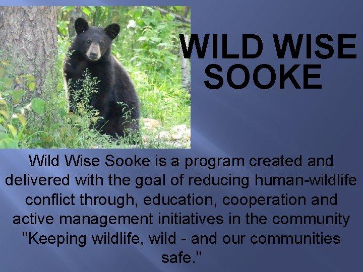 WILD WISE SOOKE Wild Wise Sooke is a