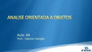 ANALISE ORIENTADA A OBJETOS Aula 04 Prof Fabrcio
